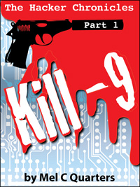 The Hacker Chronicles Part 1: Kill -9 by Mel C Quarters